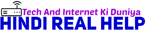 Hindi Real Help :-Tech and Internet Ki Duniya