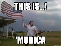 this is...! 'murica - Overly Patriotic American - quickmeme via Relatably.com