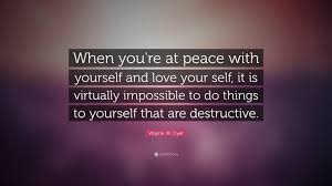 "Quotes About Being At Peace With Yourself Best of Wayne W Dyer Quote ""When You're At Peace With Yourself And Love"