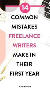 ways to maximize your time as a lance writer blogging 14 common mistakes lance writers make in their first year