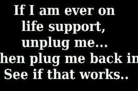 Support Quotes Simple If I Am Ever On Life Support Funny Pictures Quotes Memes Funny