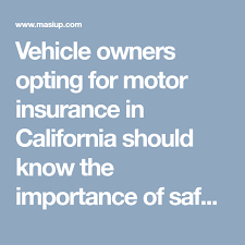 vehicle owners opting for motor insurance in california should know the importance of safety devices for