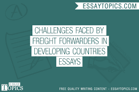challenges faced by freight forwarders in developing countries  100% papers on challenges faced by freight forwarders in developing countries essays sample topics paragraph introduction help research more
