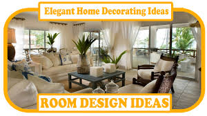 To Decorate Your Living Room Elegant Home Decorating Ideas Elegant Home Decor Ideas To