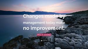 "Quote Of Today Classy Peter R Scholtes Quote ""Changes Made By Management Today Make No"