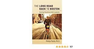Amazon.com: The Long Road Back to Boston: Running Marathons With Leukemia  eBook: Fields Ph.D, Phillip: Kindle Store