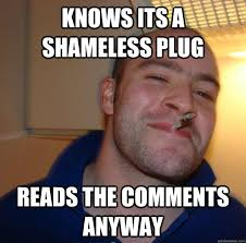 knows its a shameless plug reads the comments anyway - Misc ... via Relatably.com