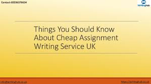 things you should know about cheap assignment writing service uk things you should know about cheap assignment writing service uk writinghub