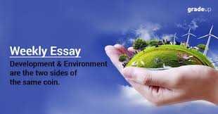 essay development and environment are the two sides of the same  weekly essay development and environment are the two sides of the same coin word limit 750