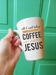 It's becoming easier and easier to close my eyes and see him sitting there beside me, coffee mug in hand. All I Need Today Coffee Mug Coffee And Jesus Mug Inspirational M Fox Scout Designs