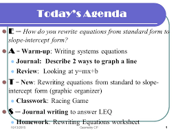 2 today s agenda e e how do you rewrite equations from standard form to slope intercept form a a warm up writing systems equations journal