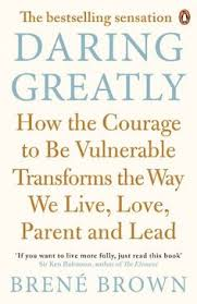 daring greatly how the courage to be vulnerable transforms the way we live love