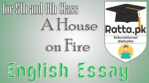 a house on fire english essay for th and th class pk a house on fire english essay for 5th and 8th class