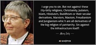 Quotes About Islam And Christianity Best of Mary Daly Quote I Urge You To Sin But Not Against These Ittybitty