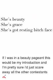 Shes Beauty Shes Grace Quote Best Of She's Beauty She's Grace She's Got Resting Bitch Face If I Was In A