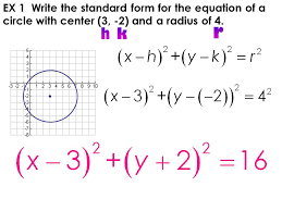 6 ex 1 write the standard form for the equation of a circle with center 3 2 and a radius of 4