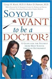 do i want to be a doctor so you want to be a doctor a guide for the student from high