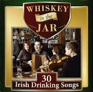 Whiskey in the Jar: 30 Irish Drinking Songs