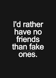 Image of: True Would Rather Have No Friends Than Fake Ones Quotes Quote Friends People Fakeu2026 Pinterest Would Rather Have No Friends Than Fake Ones Quotes Quote Friends