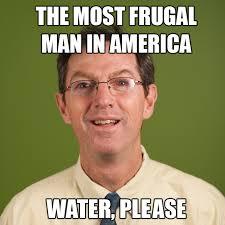 Frugal-Man-Water-Meme.jpg via Relatably.com