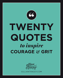 20 Quotes To Inspire Courage Grit Gillian Tracey Design
