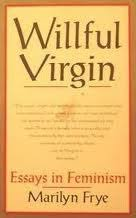 willful virgin essays in feminism by marilyn frye 958209