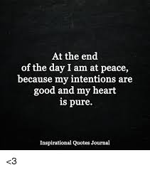 Good Intentions Quotes Classy At The End Of The Day I Am At Peace Because My Intentions Are Good