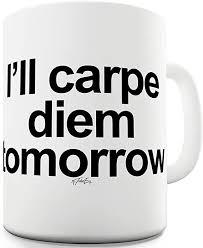Последние твиты от carpe diem coffee (@carpediemcoffe). Amazon Com I Ll Carpe Diem Tomorrow 15 Oz Ceramic Novelty Gift Mug Kitchen Dining