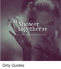 Shower Together WwwfacebookcomDirtyQuotez A Dirty Quotes Facebook Gorgeous Dirty Quotes For Her