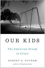 book review our kids the american dream in crisis by robert d book review our kids the american dream in crisis by robert d putnam the washington post