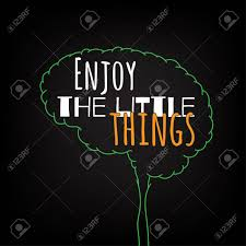 Enjoy The Little Things Motivation Clever Ideas In The Brain