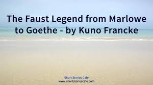 the faust legend from marlowe to goethe by kuno francke