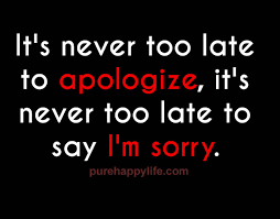 It's Never Too Late Quotes Unique Life Quote It's Never Too Late To Apologize It's Never Too