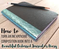 how to turn an inexpensive composition book into a beautiful embossed journal or diary the quiet grove