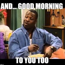 Good Morning Ghetto Quotes Best of Ghetto Good Morning Quotes Pinflavia Gumbs On Good Morning Meme