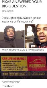 When you think of insurance claims, you probably need to pop an aspirin. Pixar Answered Your Big Question You Asked Does Lightning Mcqueen Get Car Insurance Or Life Insurance And In The Movie Cars 3 Pixar Answers Car Life Insurance It S Both Ifunny
