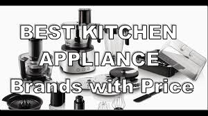 Top Brand Kitchen Appliances Top 5 Best Kitchen Appliance Brands With Price In India 2017 Youtube