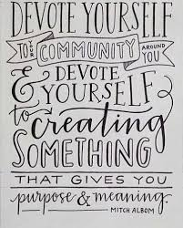 best giving back quotes ideas giving back   devote yourself to your community around you and devote yourself to something that gives you purpose and meaning mitch albom charity by design gives us