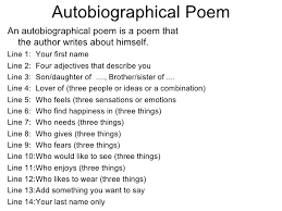 example of a student autobiographical poem rules autobiographical poem <ul><li>an autobiographical poem is a poem that the example of a student autobiographical