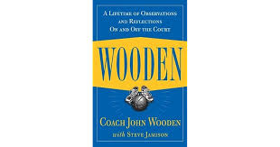 wooden a lifetime of observations and reflections on and off the court by john wooden