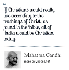 Gandhi Quotes On Christianity Best Of Mahatma Gandhi If Christians Would Really Live According To The