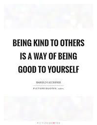Quotes About Being Kind Magnificent Being Kind To Others Is A Way Of Being Good To Yourself Picture Quotes