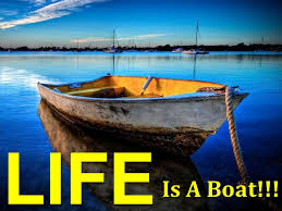 Life Is A Boat!!!