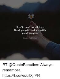 Quotes About Good People Delectable Don't Rush Anything Good People End Up With Good People Quotes Ind
