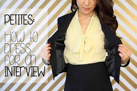 petite fashion tips how to dress for an interview office from hey guys today i wanted to share a helpful tip video on dressing for petites i ve mentioned in the past how short i am around 4 11 so i ve gotten a ton