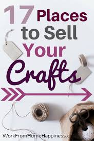 17 best ideas about money making crafts make to 17 places to sell your crafts