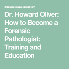 Dr Howard Oliver How To Become A Forensic Pathologist Training