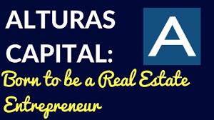 Alturas Capital Born To Be A Real Estate Entrepreneur A
