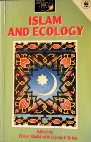 ecology in islamic culture a selected critical bibliography  figure 1 front cover of islam and ecology by fazlun khalid and joanne o brien published by continuum international in 1992 world religions ecology