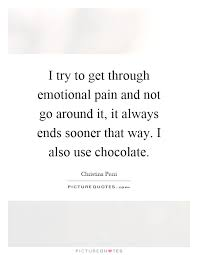 I Try To Get Through Emotional Pain And Not Go Around It It Awesome Emotional Pain Quotes